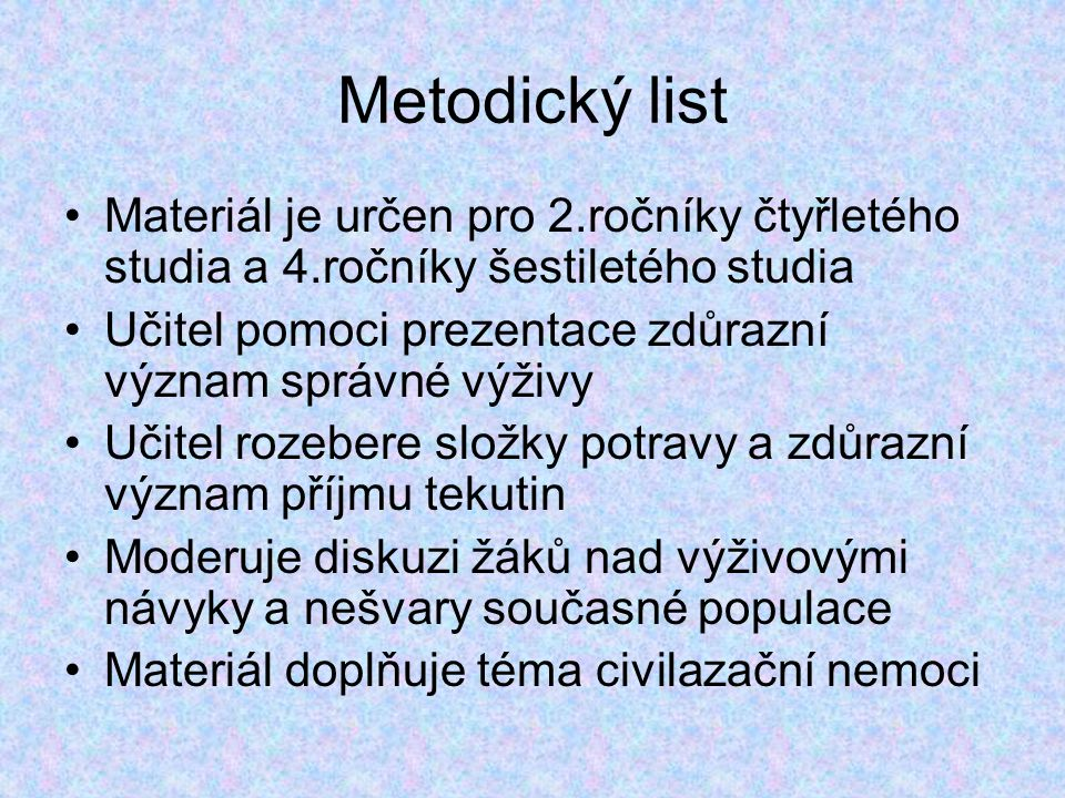 Metodický list Materiál je určen pro 2.ročníky čtyřletého studia a 4.ročníky šestiletého studia.