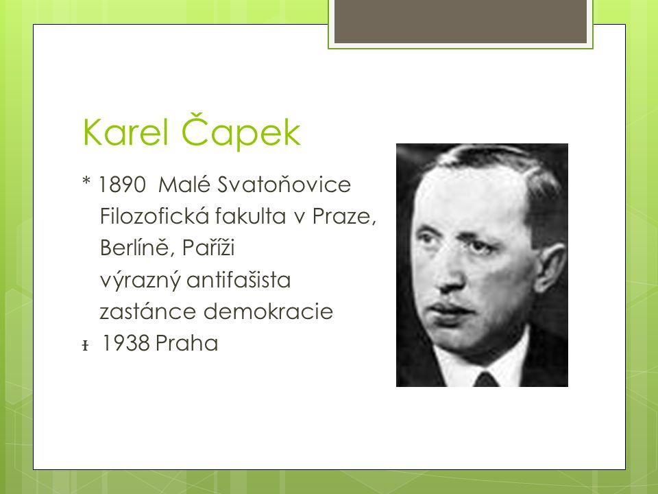 Karel Čapek * 1890 Malé Svatoňovice Filozofická fakulta v Praze, Berlíně, Paříži výrazný antifašista zastánce demokracie ᵻ 1938 Praha