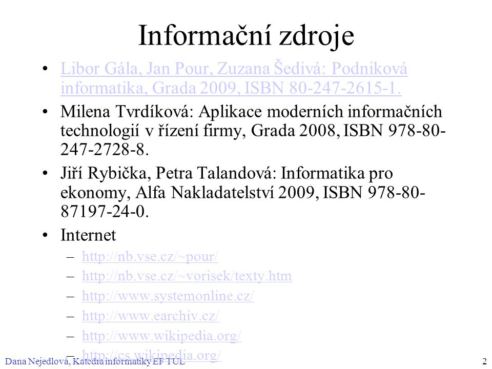 Informační zdroje Libor Gála, Jan Pour, Zuzana Šedivá: Podniková informatika, Grada 2009, ISBN 80-247-2615-1.