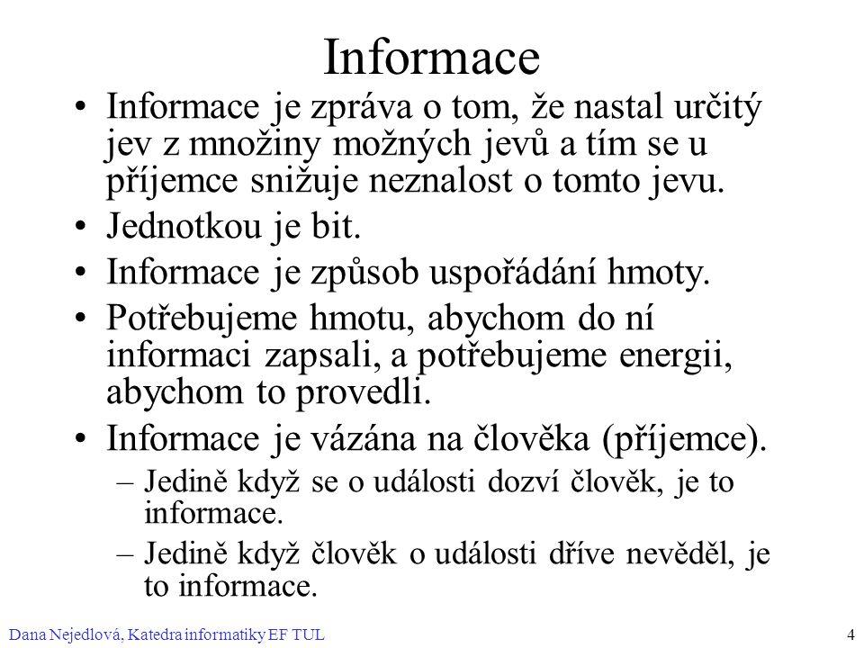 Informace Informace je zpráva o tom, že nastal určitý jev z množiny možných jevů a tím se u příjemce snižuje neznalost o tomto jevu.