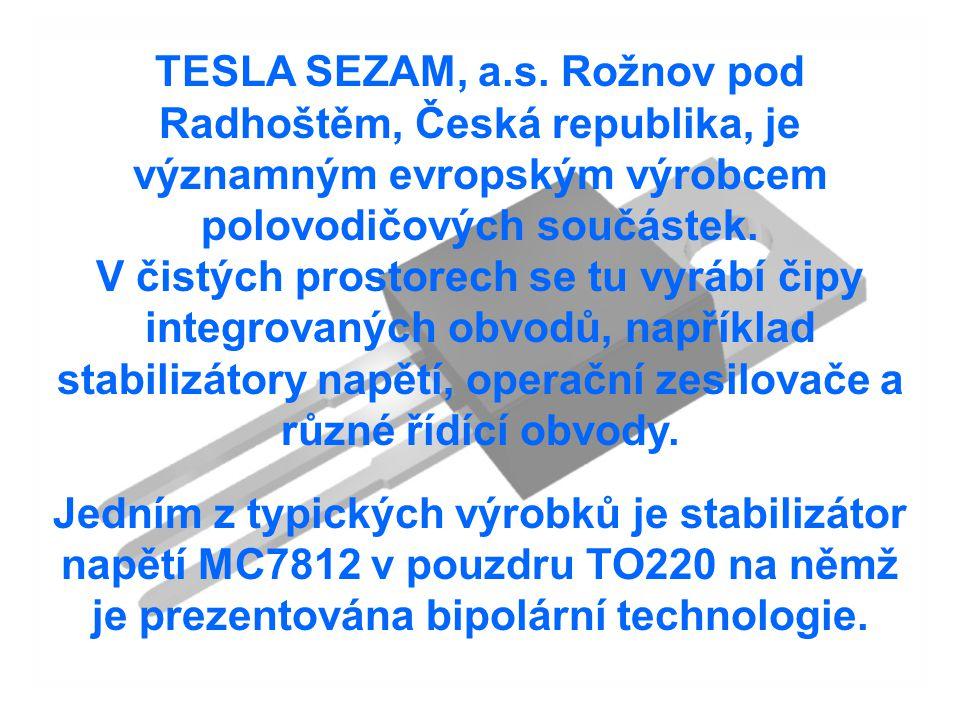 Úvod TESLA SEZAM, a.s. Rožnov pod Radhoštěm, Česká republika, je významným evropským výrobcem polovodičových součástek.