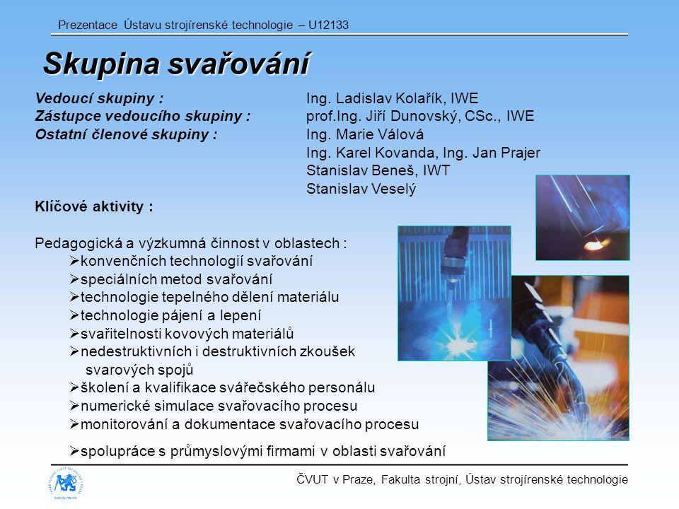 Skupina svařování Vedoucí skupiny : Ing. Ladislav Kolařík, IWE