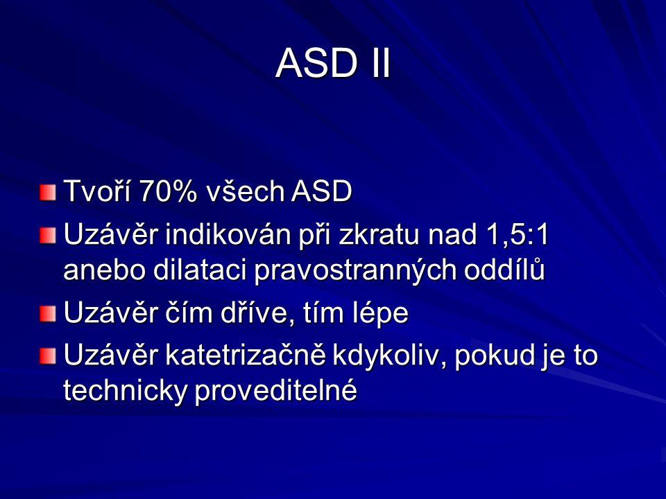 ASD II Tvoří 70% všech ASD. Uzávěr indikován při zkratu nad 1,5:1 anebo dilataci pravostranných oddílů.