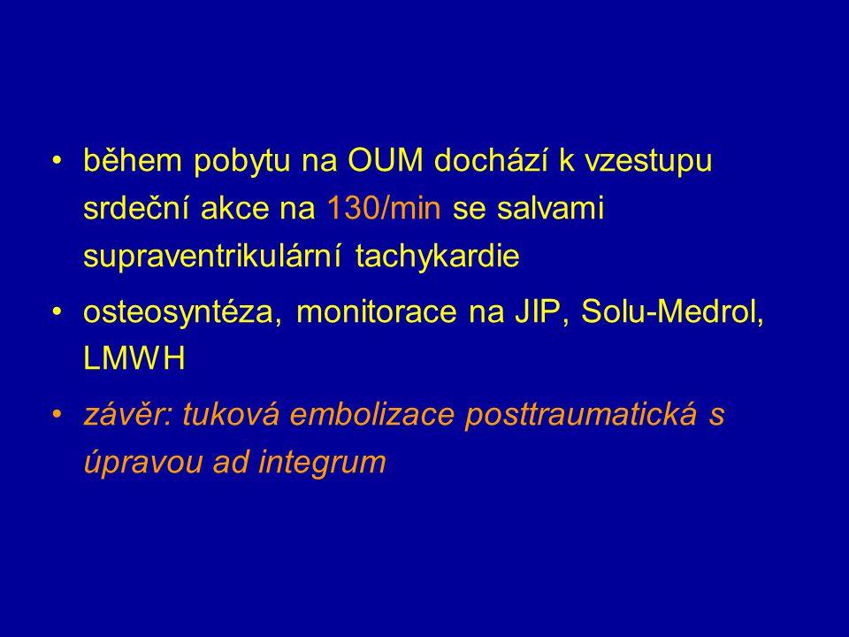 během pobytu na OUM dochází k vzestupu srdeční akce na 130/min se salvami supraventrikulární tachykardie