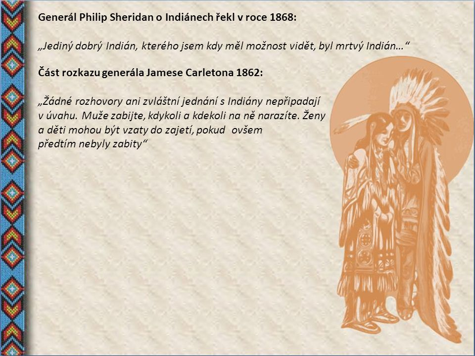 Generál Philip Sheridan o Indiánech řekl v roce 1868: