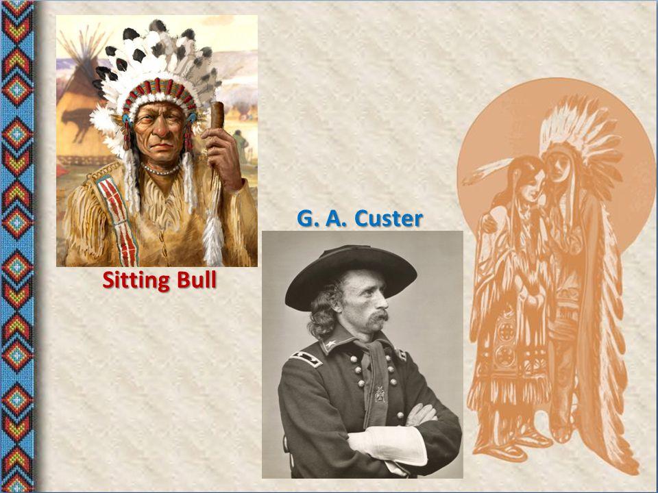 G. A. Custer Sitting Bull