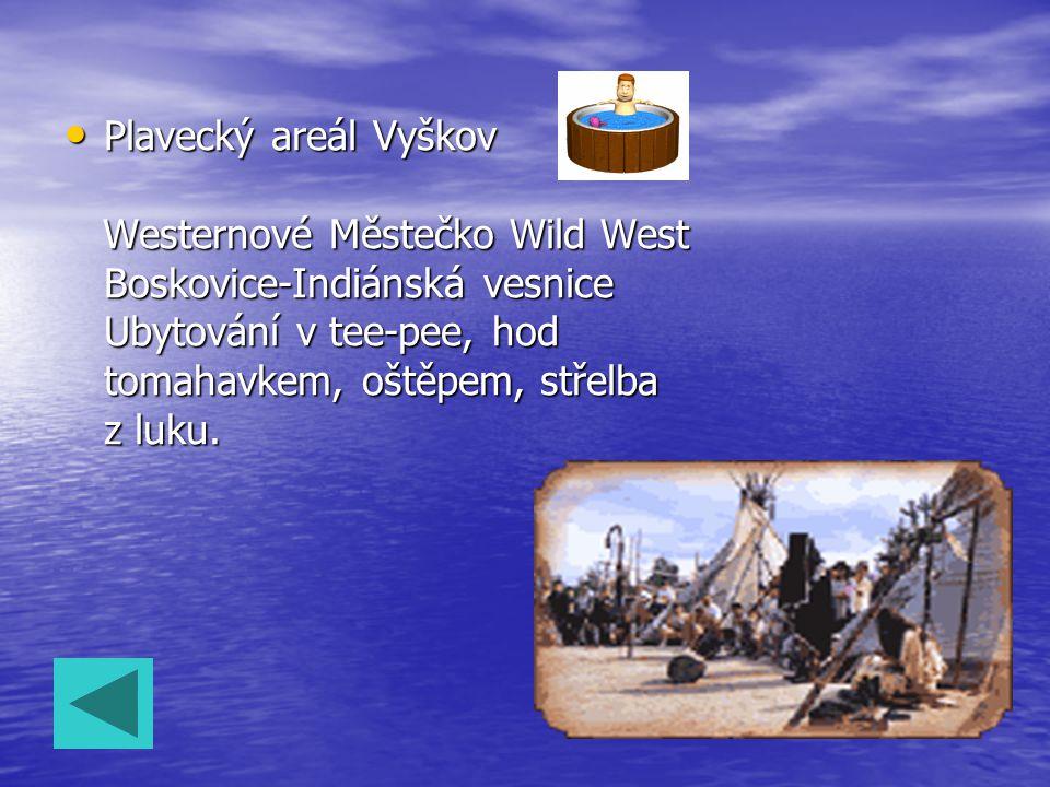 Plavecký areál Vyškov Westernové Městečko Wild West Boskovice-Indiánská vesnice Ubytování v tee-pee, hod tomahavkem, oštěpem, střelba z luku.