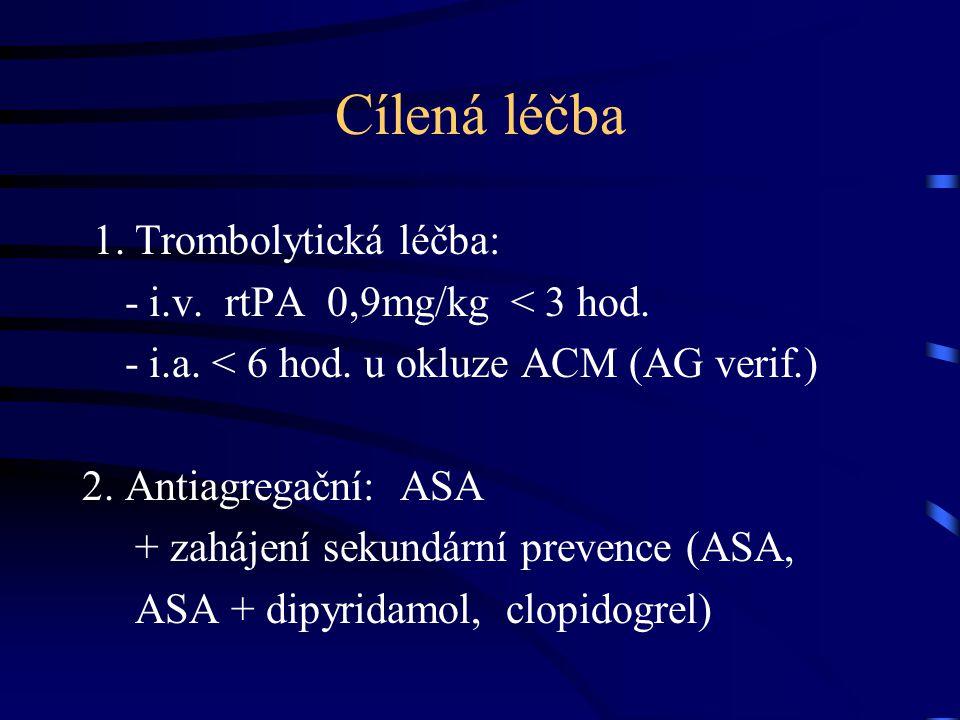 Cílená léčba 1. Trombolytická léčba: - i.v. rtPA 0,9mg/kg < 3 hod.