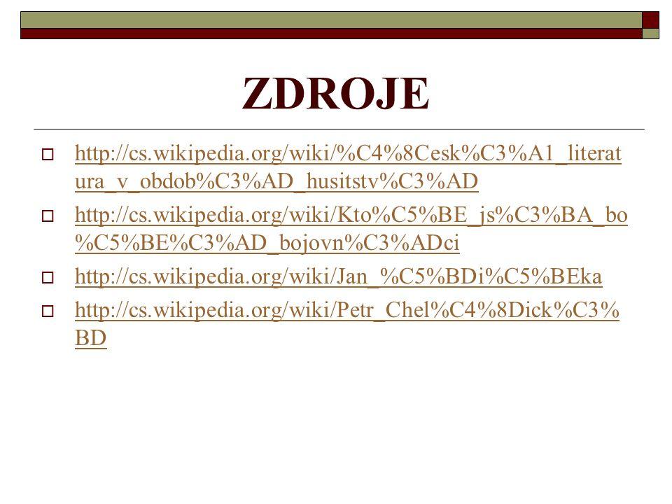 ZDROJE http://cs.wikipedia.org/wiki/%C4%8Cesk%C3%A1_literatura_v_obdob%C3%AD_husitstv%C3%AD.