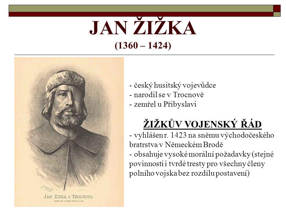 JAN ŽIŽKA (1360 – 1424) ŽIŽKŮV VOJENSKÝ ŘÁD český husitský vojevůdce