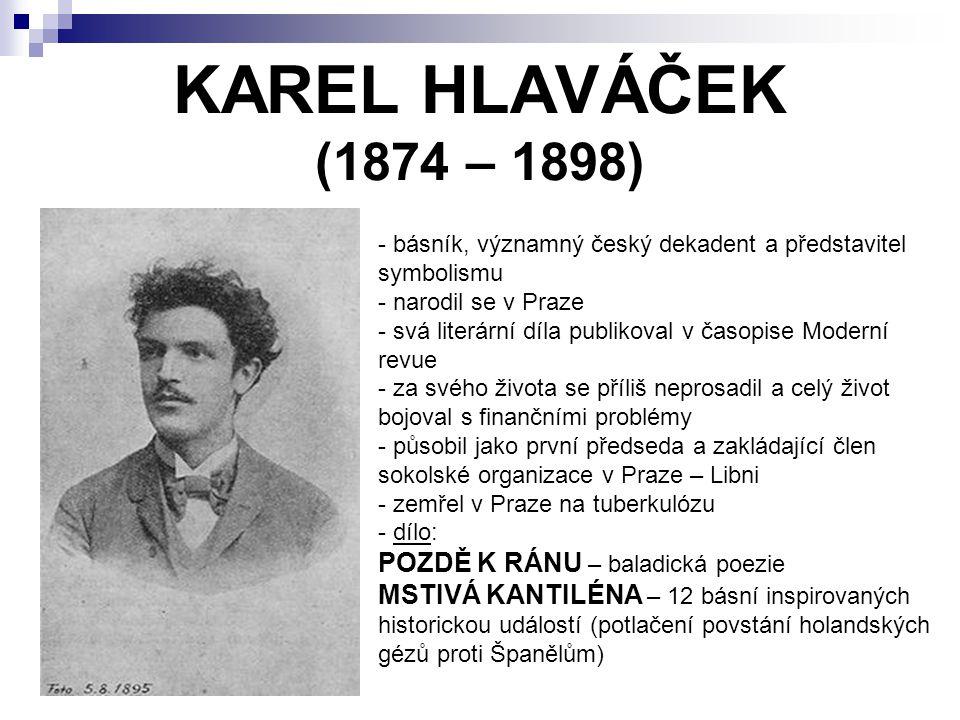 KAREL HLAVÁČEK (1874 – 1898) POZDĚ K RÁNU – baladická poezie