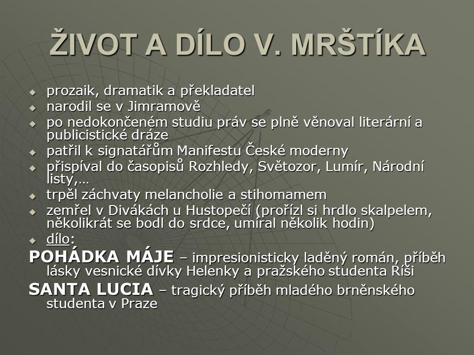 ŽIVOT A DÍLO V. MRŠTÍKA prozaik, dramatik a překladatel. narodil se v Jimramově.