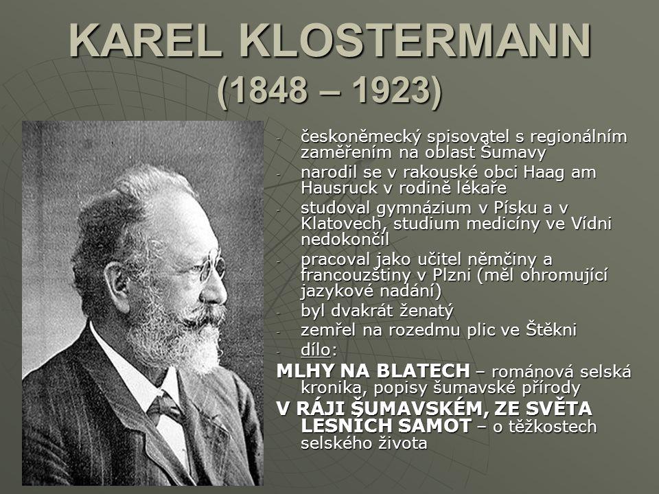 KAREL KLOSTERMANN (1848 – 1923) českoněmecký spisovatel s regionálním zaměřením na oblast Šumavy.