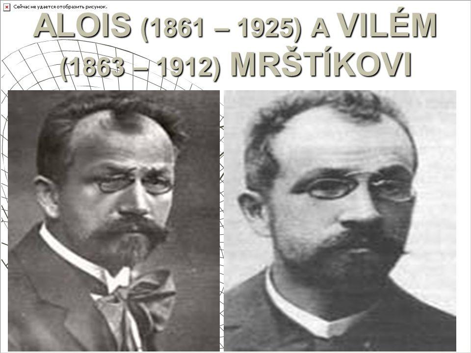 ALOIS (1861 – 1925) A VILÉM (1863 – 1912) MRŠTÍKOVI