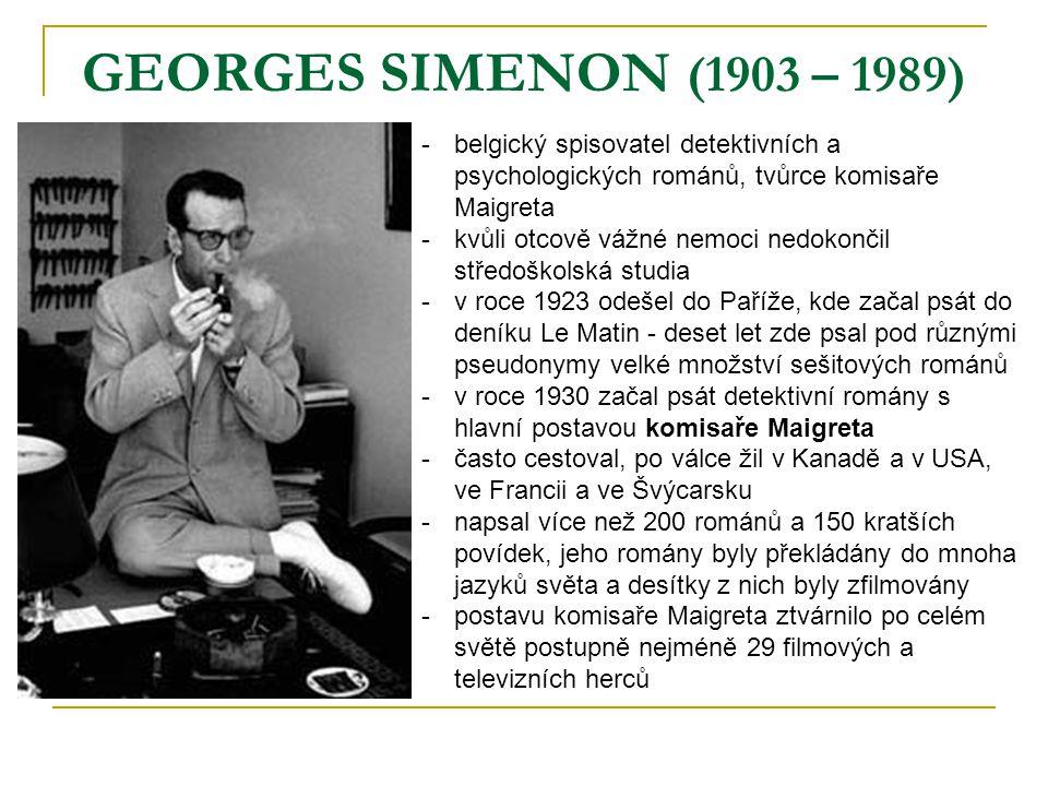 GEORGES SIMENON (1903 – 1989) belgický spisovatel detektivních a psychologických románů, tvůrce komisaře Maigreta.