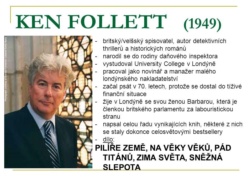 KEN FOLLETT (1949) britský/velšský spisovatel, autor detektivních thrillerů a historických románů.
