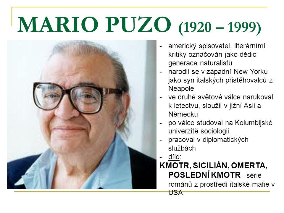 MARIO PUZO (1920 – 1999) americký spisovatel, literárními kritiky označován jako dědic generace naturalistů.