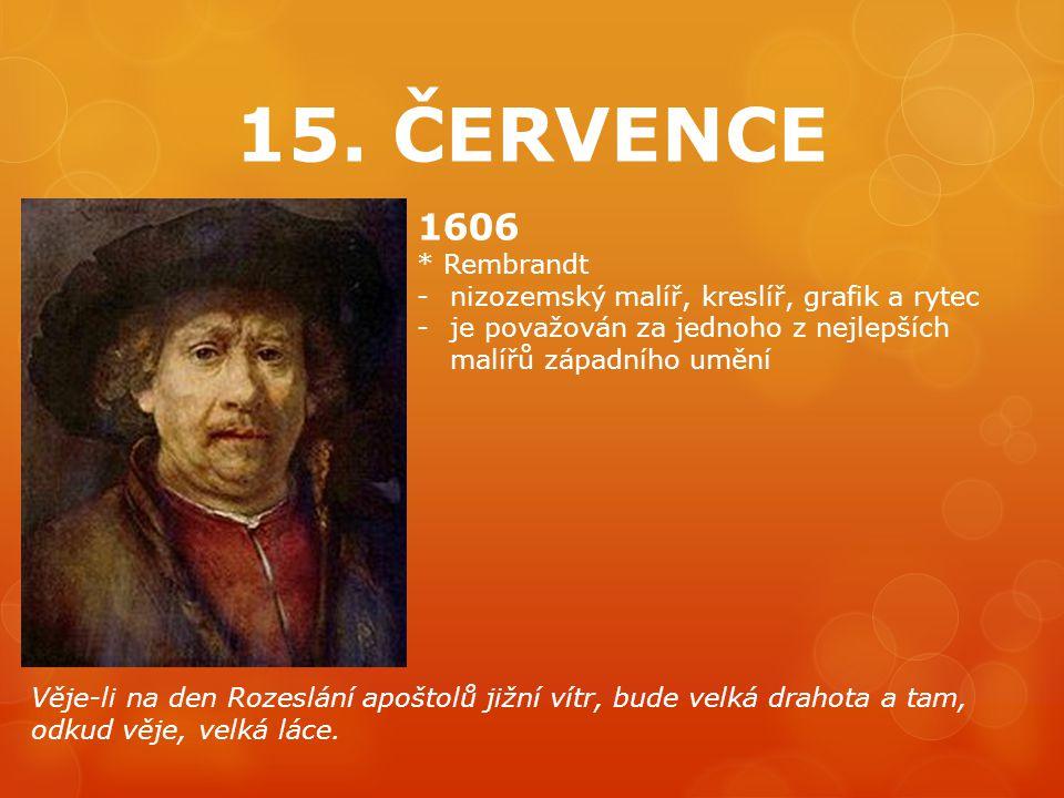 15. ČERVENCE 1606. * Rembrandt. nizozemský malíř, kreslíř, grafik a rytec. je považován za jednoho z nejlepších malířů západního umění.