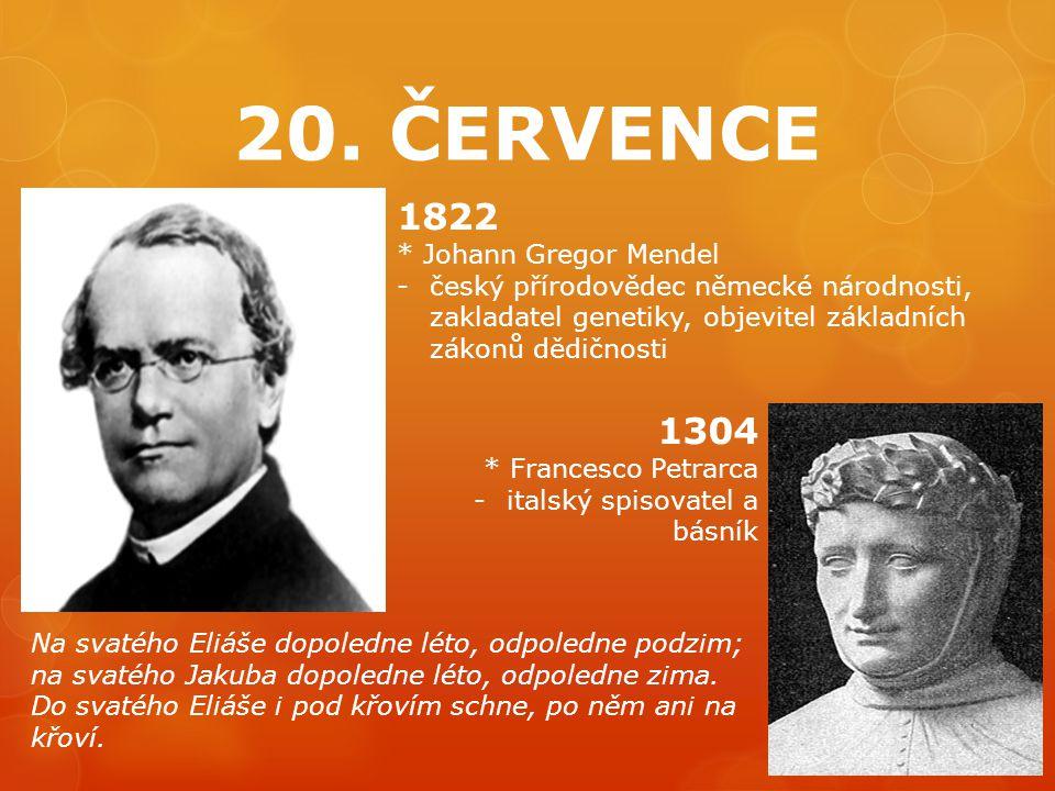 20. ČERVENCE 1822 1304 * Johann Gregor Mendel