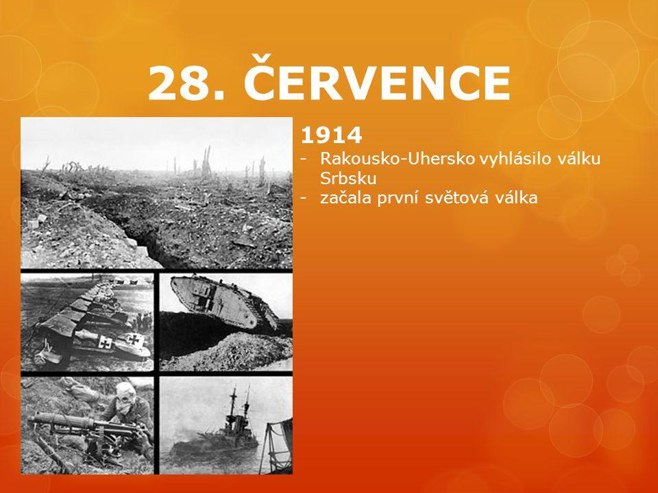 28. ČERVENCE 1914 Rakousko-Uhersko vyhlásilo válku Srbsku