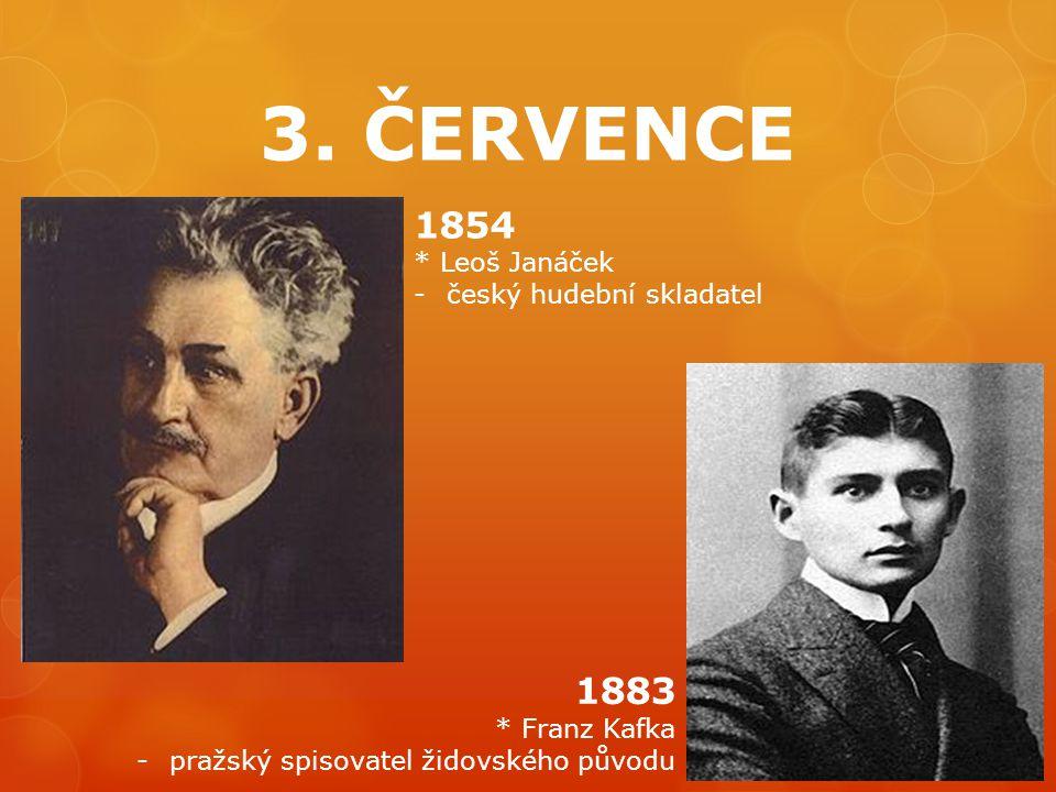 3. ČERVENCE 1854 1883 * Leoš Janáček český hudební skladatel