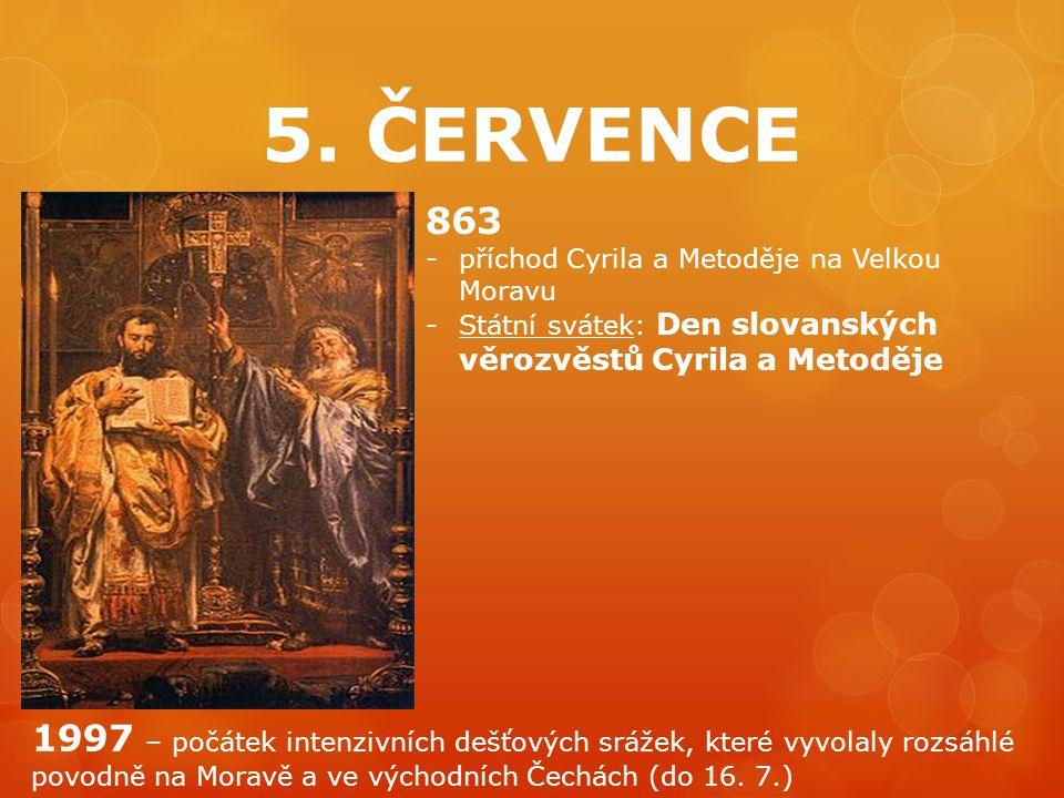 5. ČERVENCE 863. příchod Cyrila a Metoděje na Velkou Moravu. Státní svátek: Den slovanských věrozvěstů Cyrila a Metoděje.