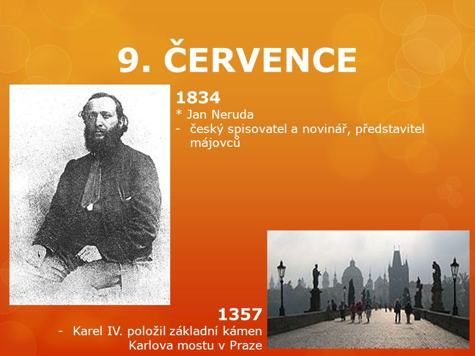 9. ČERVENCE 1834. * Jan Neruda. český spisovatel a novinář, představitel májovců.