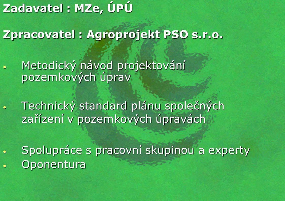 Zadavatel : MZe, ÚPÚ Zpracovatel : Agroprojekt PSO s.r.o. Metodický návod projektování pozemkových úprav.