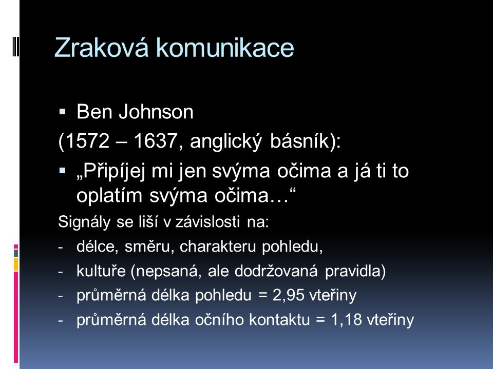 Zraková komunikace Ben Johnson (1572 – 1637, anglický básník):
