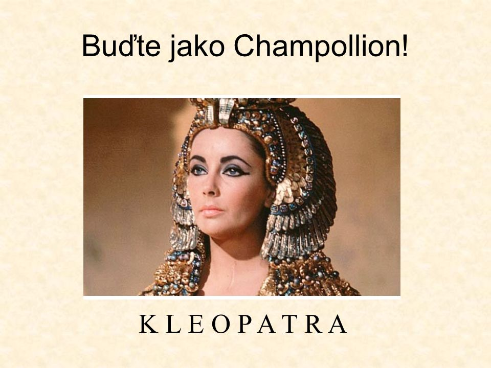 Buďte jako Champollion!