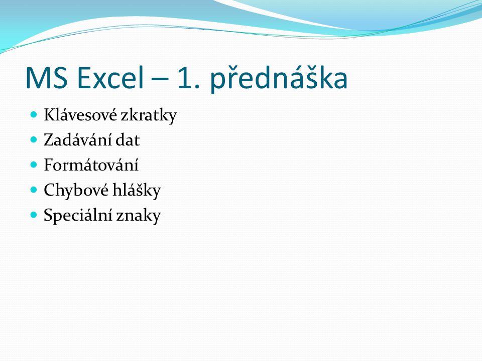 MS Excel – 1. přednáška Klávesové zkratky Zadávání dat Formátování