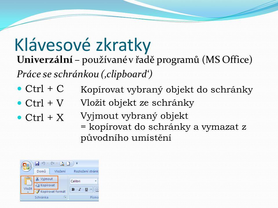 Klávesové zkratky Univerzální – používané v řadě programů (MS Office)