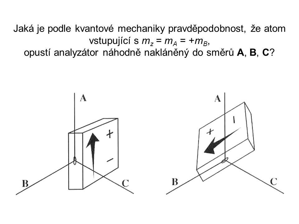 Jaká je podle kvantové mechaniky pravděpodobnost, že atom vstupující s mz = mA = +mB, opustí analyzátor náhodně nakláněný do směrů A, B, C