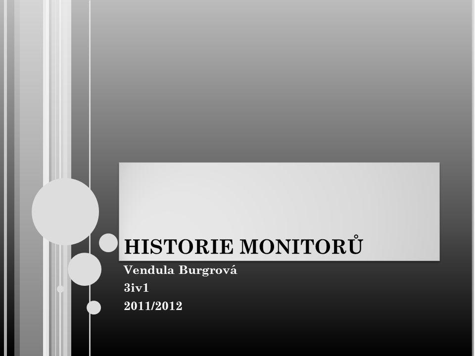 HISTORIE MONITORŮ Vendula Burgrová 3iv1 2011/2012