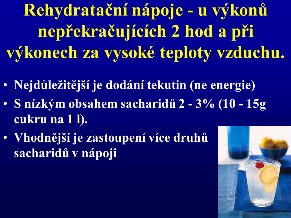 Rehydratační nápoje - u výkonů nepřekračujících 2 hod a při výkonech za vysoké teploty vzduchu.