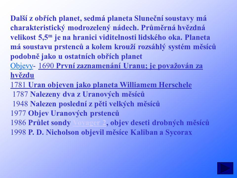 Další z obřích planet, sedmá planeta Sluneční soustavy má charakteristický modrozelený nádech. Průměrná hvězdná velikost 5,5m je na hranici viditelnosti lidského oka. Planeta má soustavu prstenců a kolem krouží rozsáhlý systém měsíců podobně jako u ostatních obřích planet