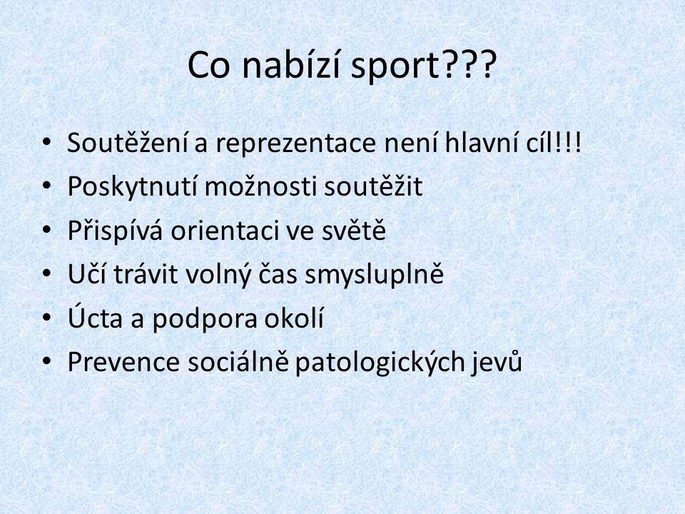 Co nabízí sport Soutěžení a reprezentace není hlavní cíl!!!