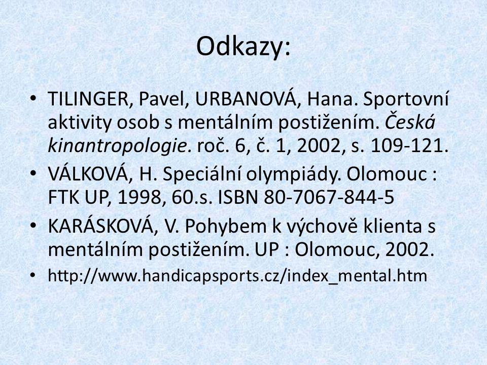 Odkazy: TILINGER, Pavel, URBANOVÁ, Hana. Sportovní aktivity osob s mentálním postižením. Česká kinantropologie. roč. 6, č. 1, 2002, s. 109-121.