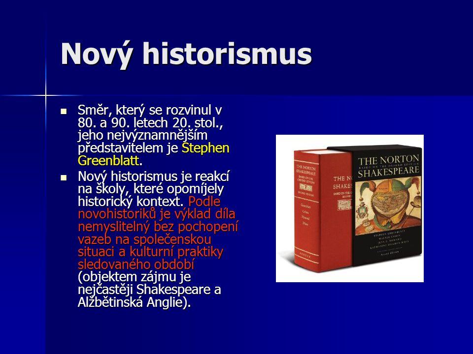 Nový historismus Směr, který se rozvinul v 80. a 90. letech 20. stol., jeho nejvýznamnějším představitelem je Stephen Greenblatt.