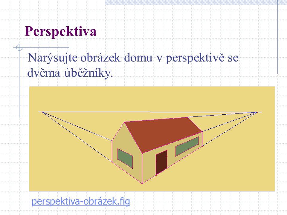 Perspektiva Narýsujte obrázek domu v perspektivě se dvěma úběžníky.