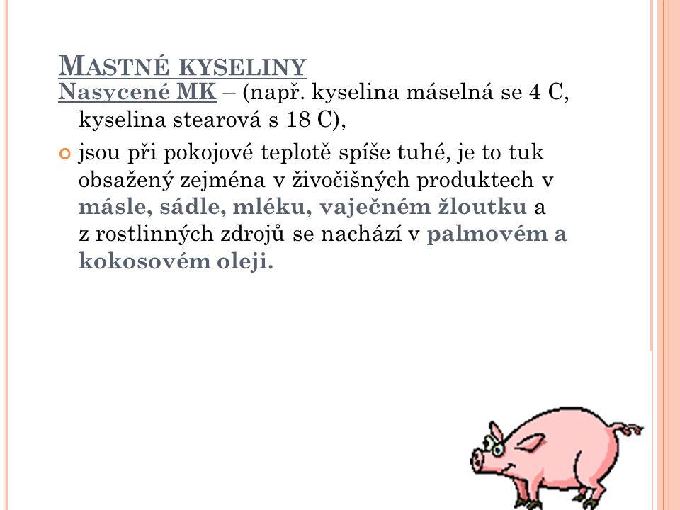Mastné kyseliny Nasycené MK – (např. kyselina máselná se 4 C, kyselina stearová s 18 C),
