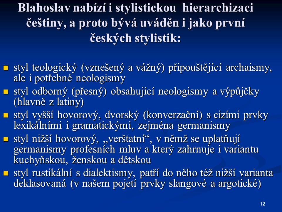 Blahoslav nabízí i stylistickou hierarchizaci češtiny, a proto bývá uváděn i jako první českých stylistik: