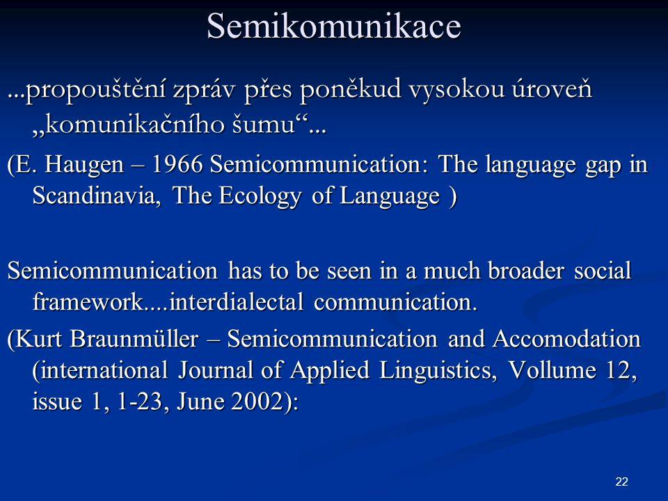 """Semikomunikace ...propouštění zpráv přes poněkud vysokou úroveň """"komunikačního šumu ..."""