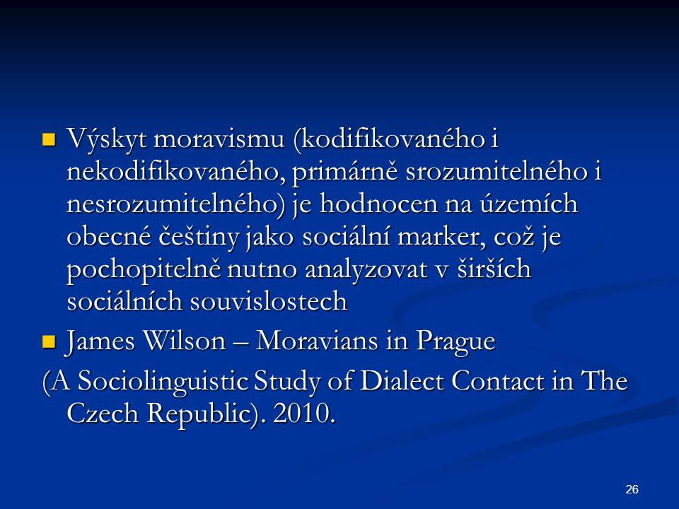 Výskyt moravismu (kodifikovaného i nekodifikovaného, primárně srozumitelného i nesrozumitelného) je hodnocen na územích obecné češtiny jako sociální marker, což je pochopitelně nutno analyzovat v širších sociálních souvislostech