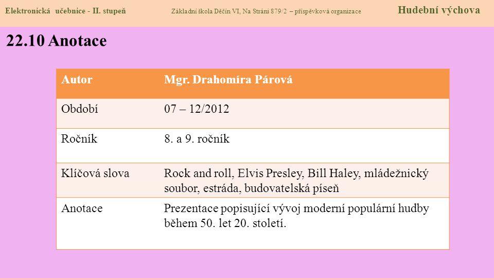22.10 Anotace Autor Mgr. Drahomíra Párová Období 07 – 12/2012 Ročník