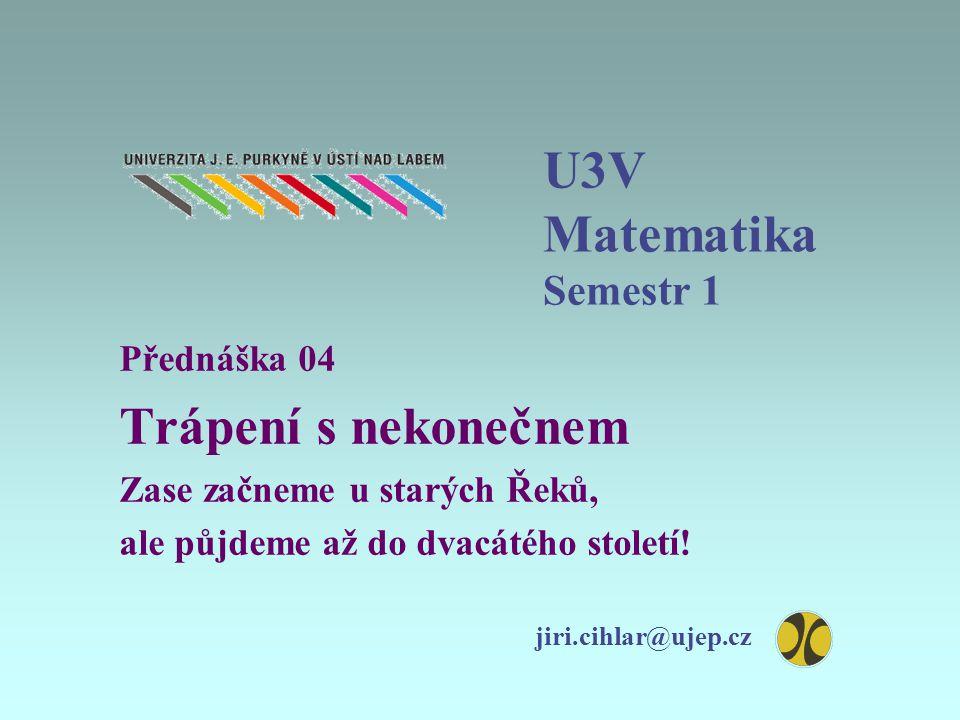 U3V Matematika Semestr 1 Trápení s nekonečnem Přednáška 04