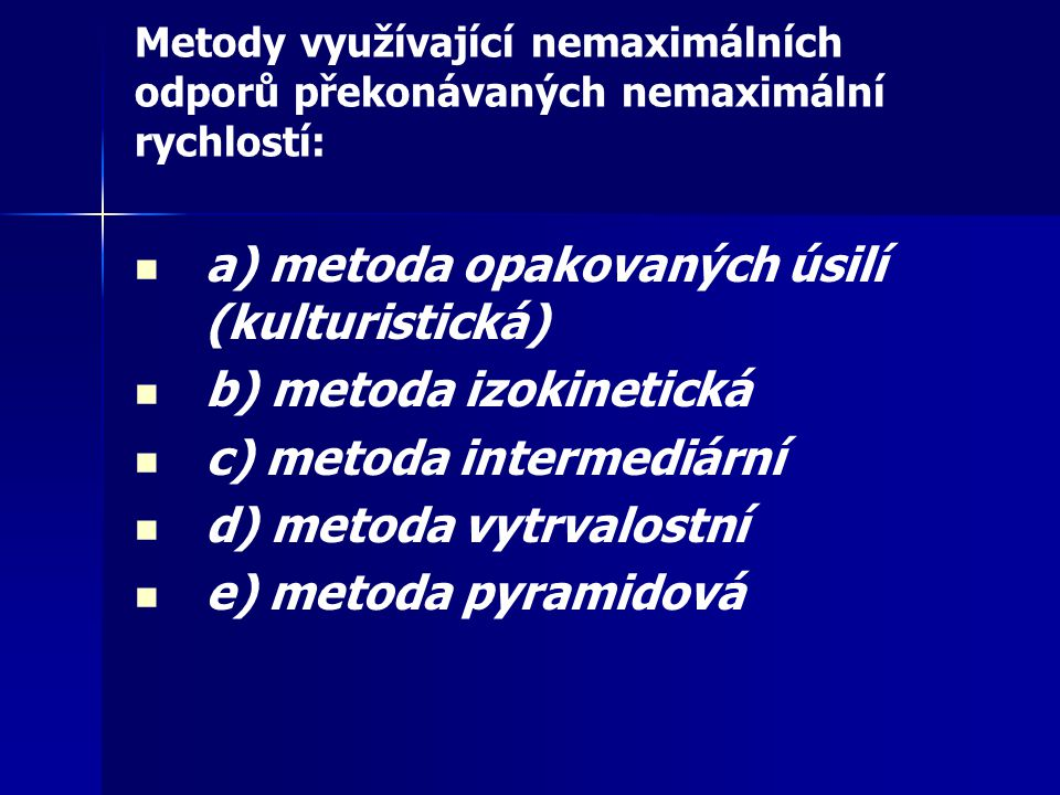 a) metoda opakovaných úsilí (kulturistická) b) metoda izokinetická