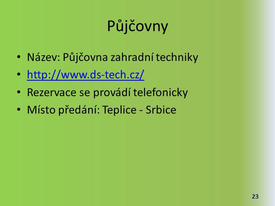 Půjčovny Název: Půjčovna zahradní techniky http://www.ds-tech.cz/