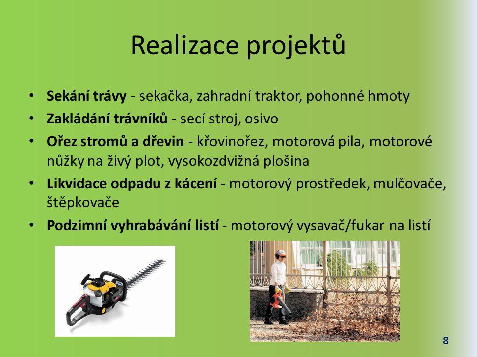 Realizace projektů Sekání trávy - sekačka, zahradní traktor, pohonné hmoty. Zakládání trávníků - secí stroj, osivo.