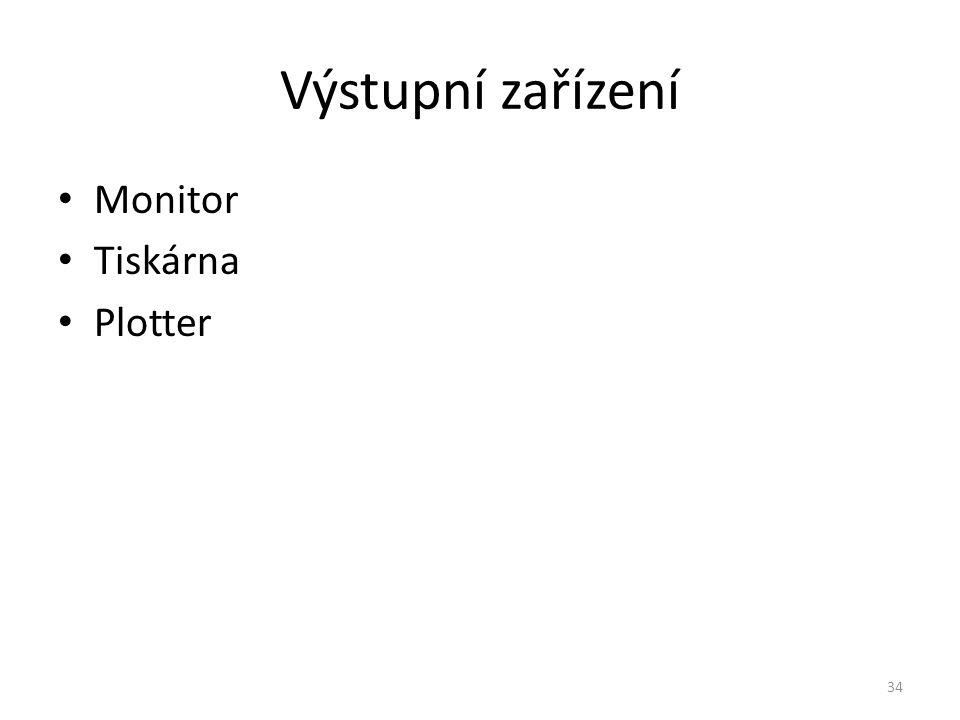 Výstupní zařízení Monitor Tiskárna Plotter